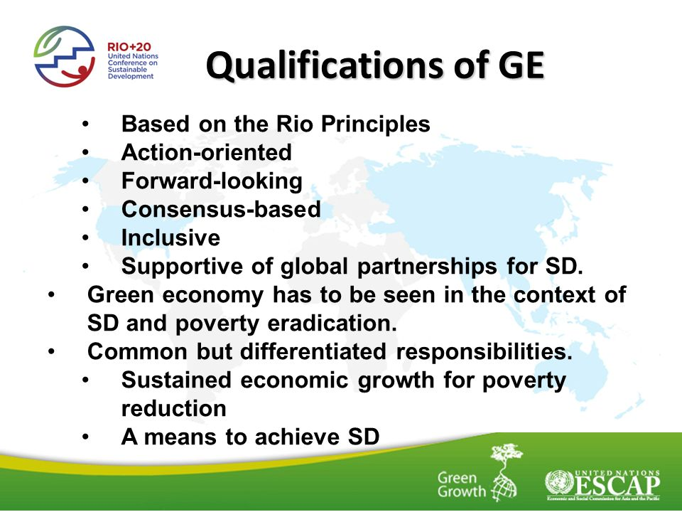 Qualifications of GE Based on the Rio Principles Action-oriented Forward-looking Consensus-based Inclusive Supportive of global partnerships for SD.
