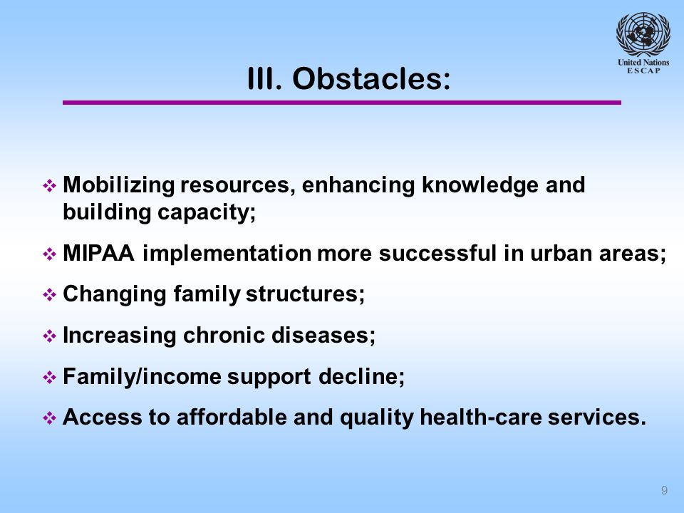 9 Mobilizing resources, enhancing knowledge and building capacity; MIPAA implementation more successful in urban areas; Changing family structures; Increasing chronic diseases; Family/income support decline; Access to affordable and quality health-care services.
