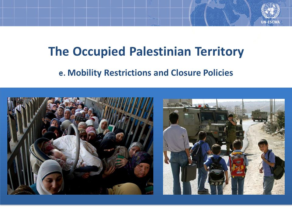 The Occupied Palestinian Territory e. Mobility Restrictions and Closure Policies