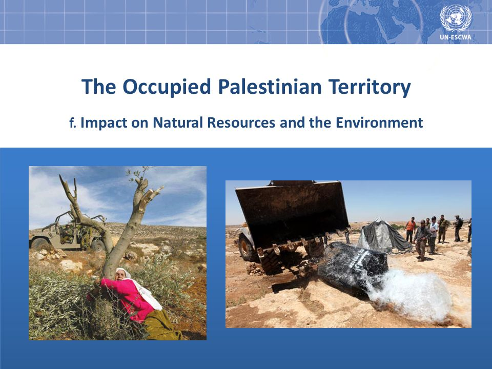 The Occupied Palestinian Territory f. Impact on Natural Resources and the Environment