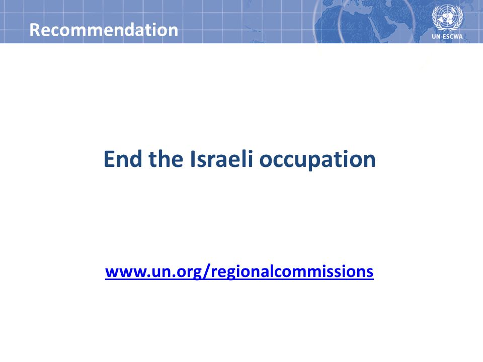 Recommendation End the Israeli occupation www.un.org/regionalcommissions