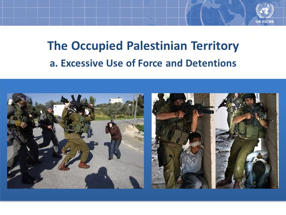 The Occupied Palestinian Territory a. Excessive Use of Force and Detentions