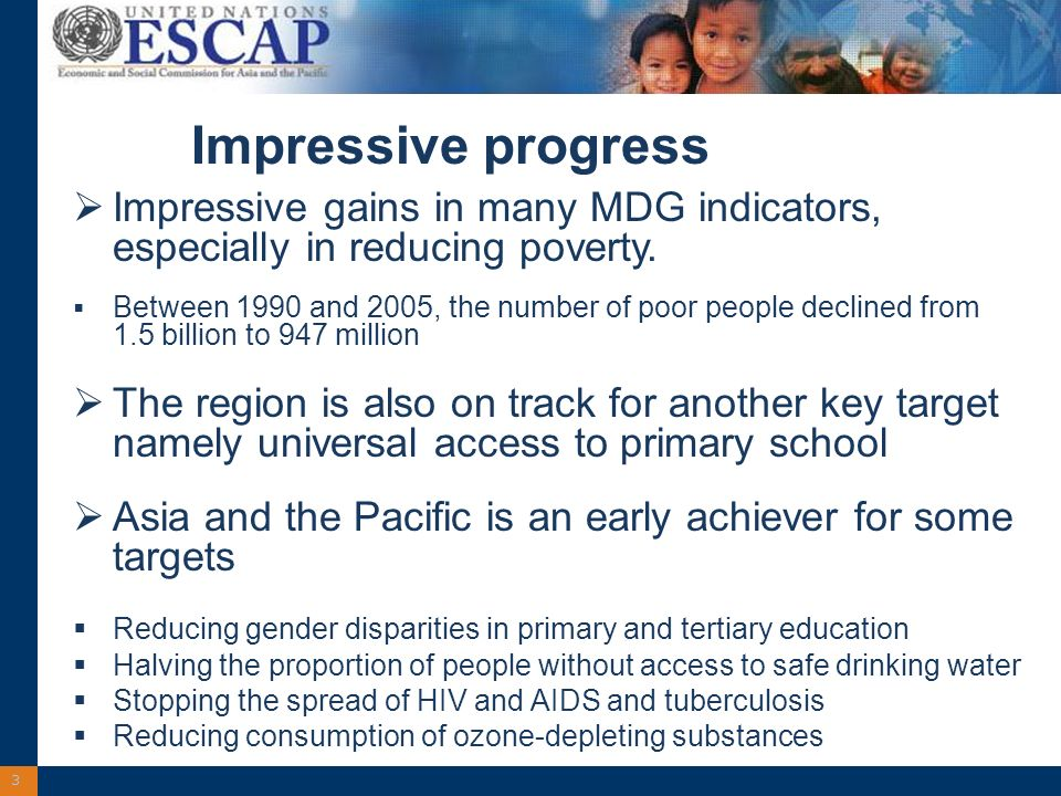 3 Impressive progress Impressive gains in many MDG indicators, especially in reducing poverty.