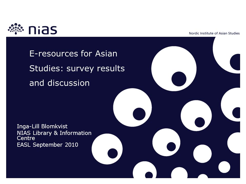 E-resources for Asian Studies: survey results and discussion Inga-Lill Blomkvist NIAS Library & Information Centre EASL September 2010