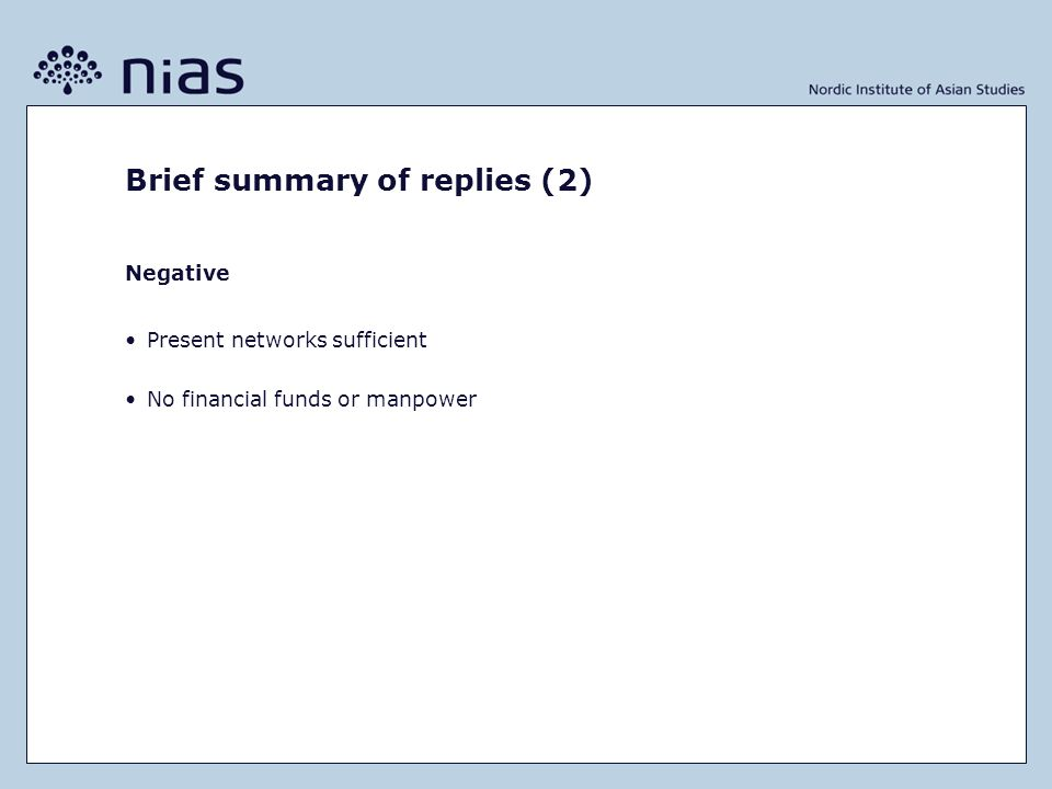 Brief summary of replies (2) Negative Present networks sufficient No financial funds or manpower