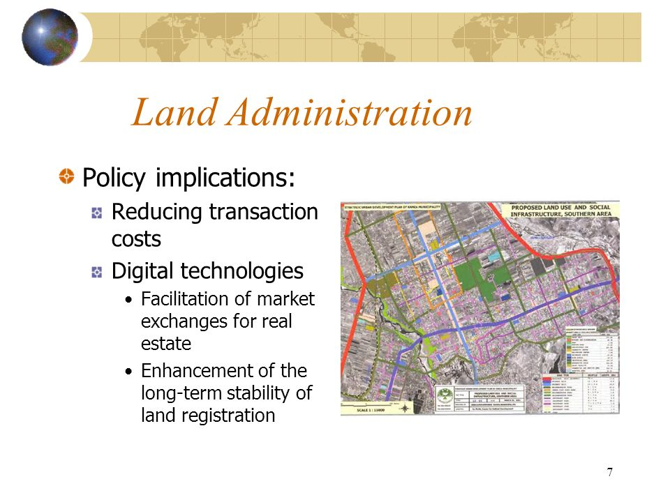 7 Land Administration Policy implications: Reducing transaction costs Digital technologies Facilitation of market exchanges for real estate Enhancement of the long-term stability of land registration Cornelius @ Fotolia