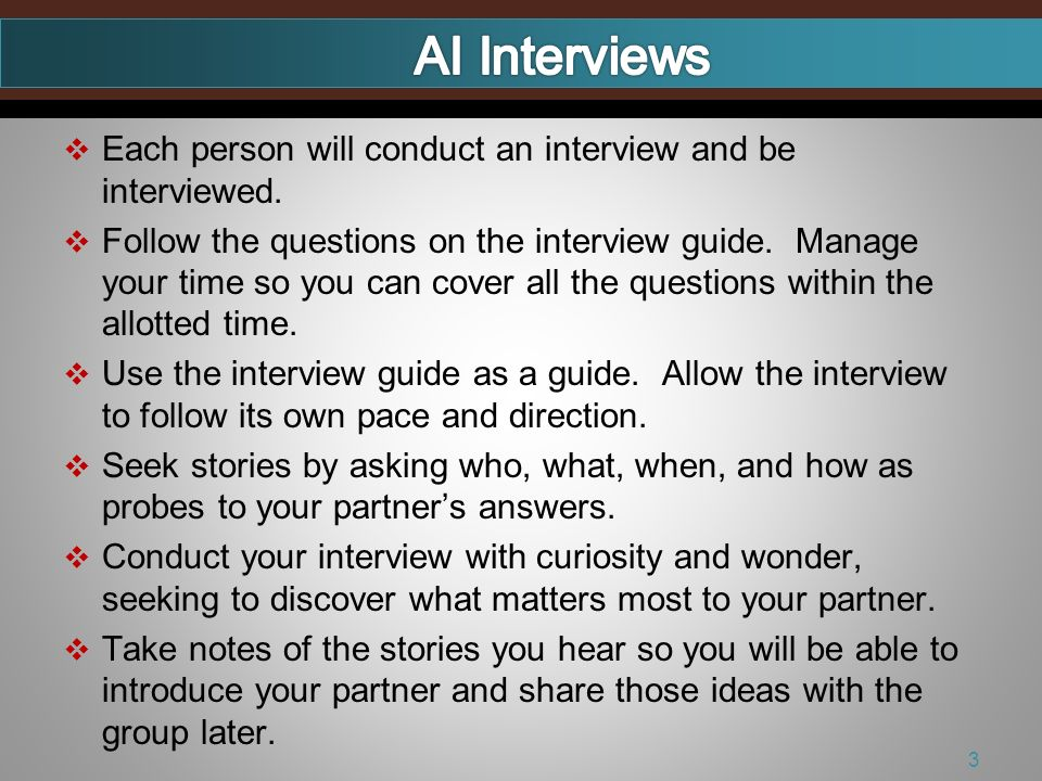 Each person will conduct an interview and be interviewed.
