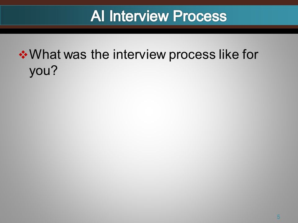 What was the interview process like for you 5