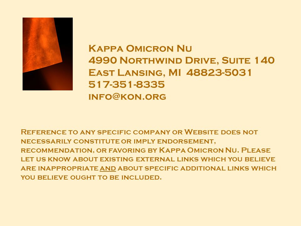 Kappa Omicron Nu 4990 Northwind Drive, Suite 140 East Lansing, MI 48823-5031 517-351-8335 info@kon.org Reference to any specific company or Website does not necessarily constitute or imply endorsement, recommendation, or favoring by Kappa Omicron Nu.