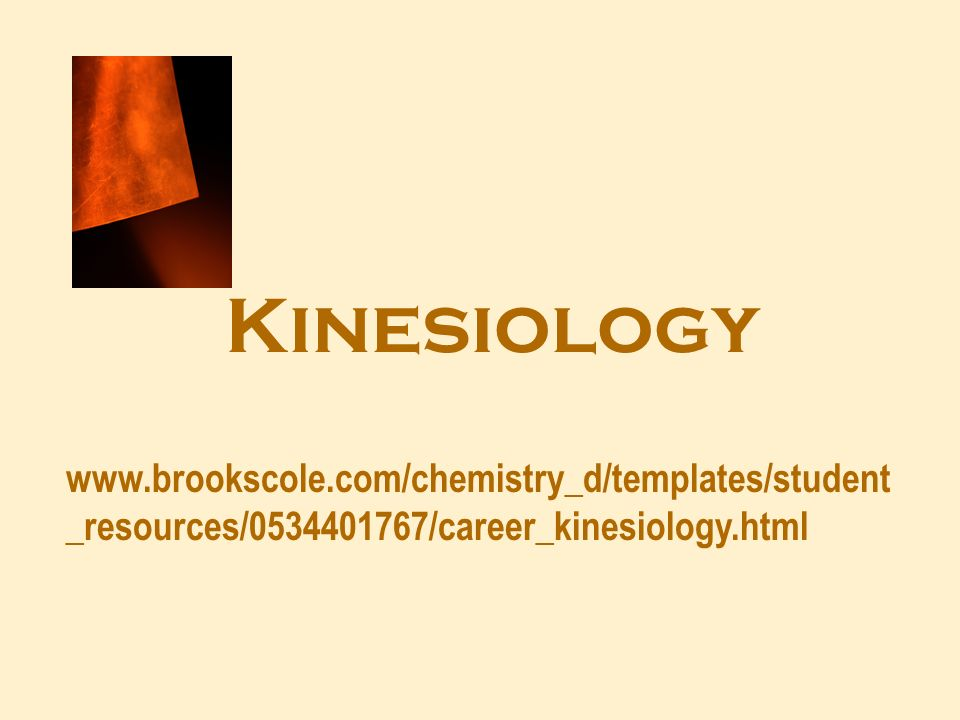 Kinesiology www.brookscole.com/chemistry_d/templates/student _resources/0534401767/career_kinesiology.html
