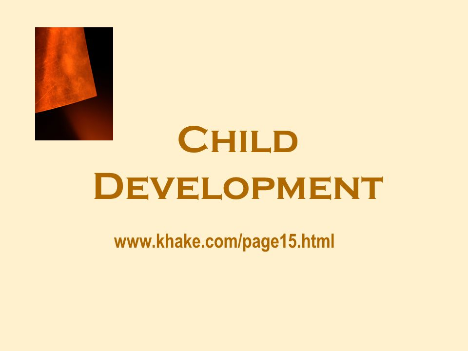 Child Development www.khake.com/page15.html