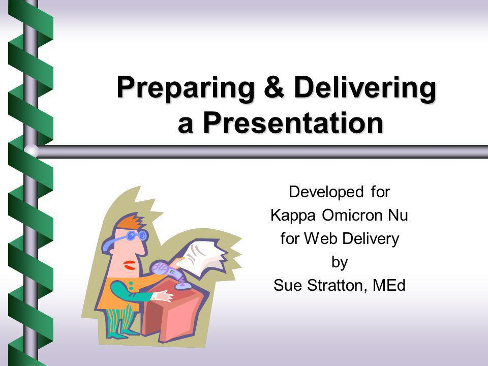 Preparing & Delivering a Presentation Developed for Kappa Omicron Nu for Web Delivery by Sue Stratton, MEd