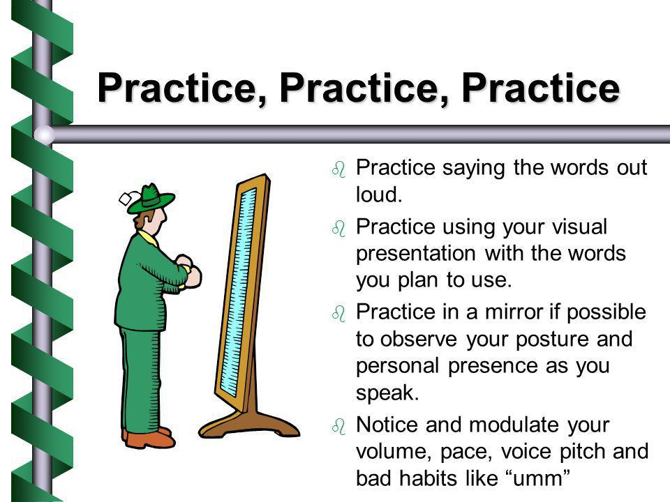 Practice, Practice, Practice Practice saying the words out loud.
