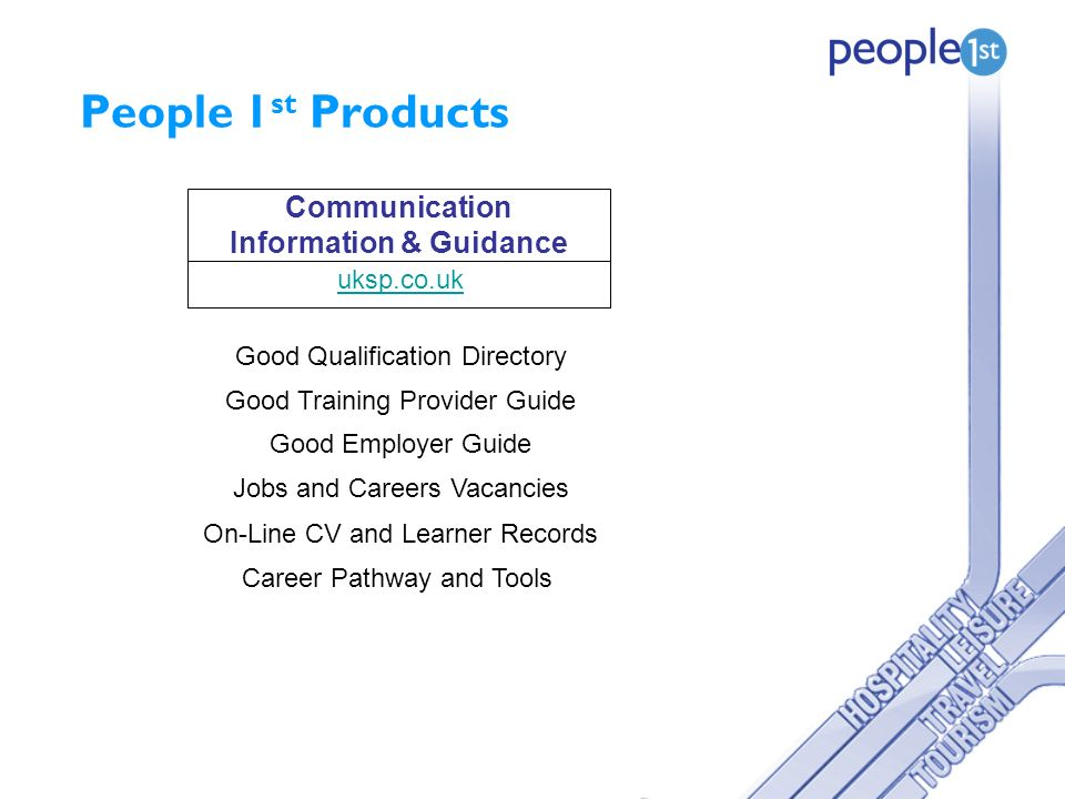 People 1 st Products Communication Information & Guidance uksp.co.uk Good Qualification Directory Good Training Provider Guide Good Employer Guide Jobs and Careers Vacancies On-Line CV and Learner Records Career Pathway and Tools