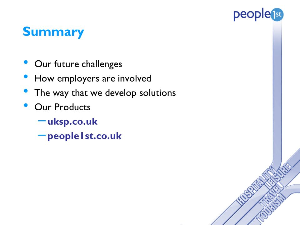 Summary Our future challenges How employers are involved The way that we develop solutions Our Products – uksp.co.uk – people1st.co.uk