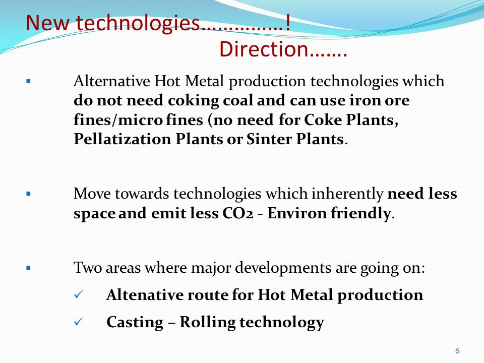 Alternative Hot Metal production technologies which do not need coking coal and can use iron ore fines/micro fines (no need for Coke Plants, Pellatization Plants or Sinter Plants.