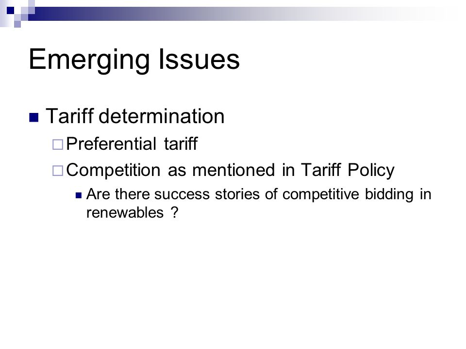 Emerging Issues Tariff determination Preferential tariff Competition as mentioned in Tariff Policy Are there success stories of competitive bidding in renewables