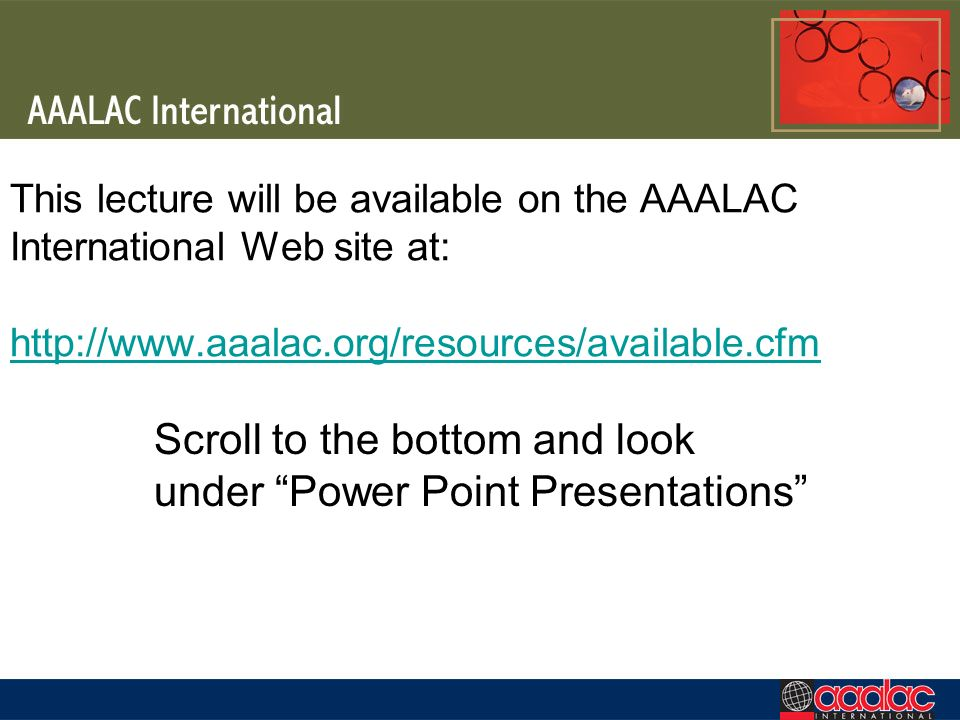 This lecture will be available on the AAALAC International Web site at: http://www.aaalac.org/resources/available.cfm http://www.aaalac.org/resources/available.cfm Scroll to the bottom and look under Power Point Presentations