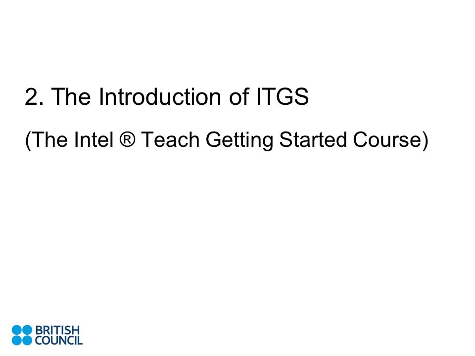 2. The Introduction of ITGS (The Intel ® Teach Getting Started Course)