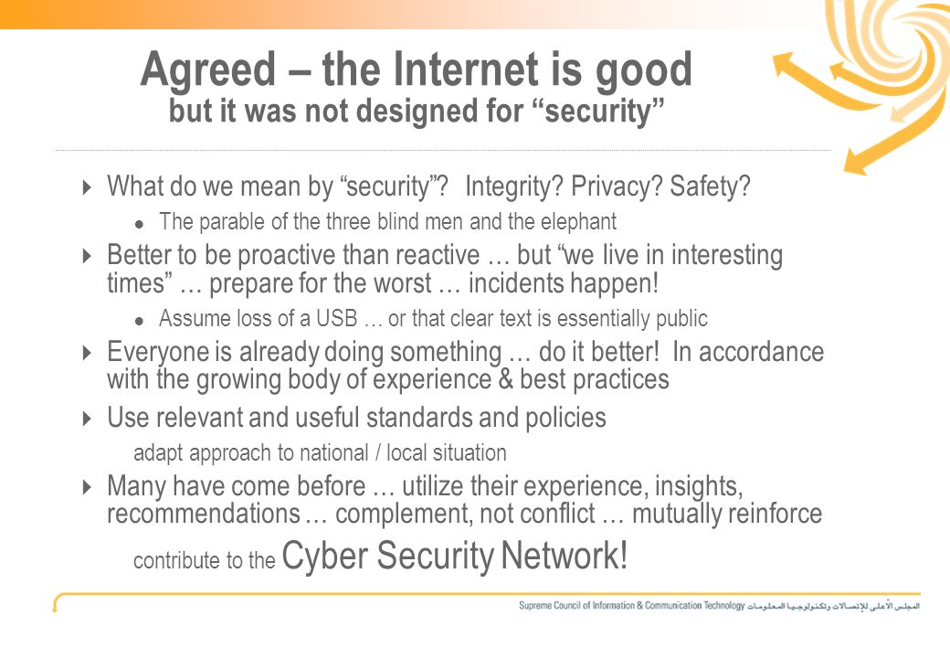4 Agreed – the Internet is good but it was not designed for security What do we mean by security.