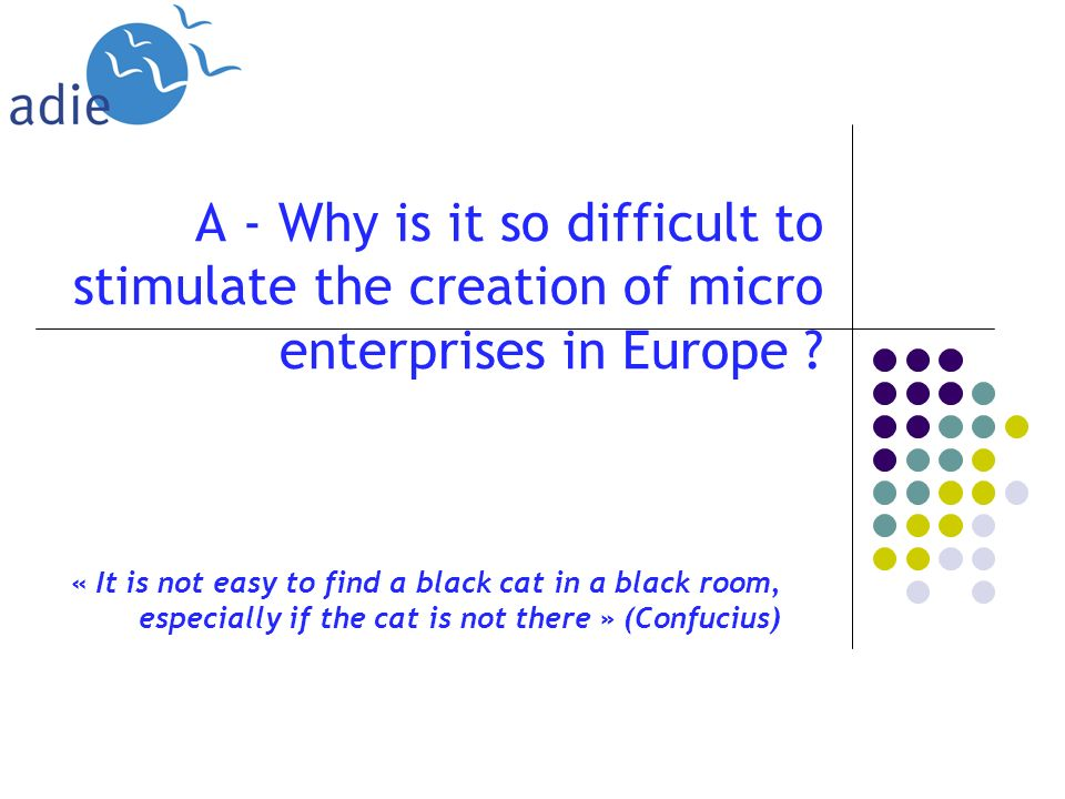 A - Why is it so difficult to stimulate the creation of micro enterprises in Europe .