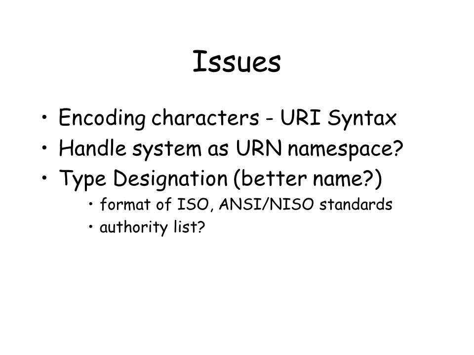 Issues Encoding characters - URI Syntax Handle system as URN namespace.