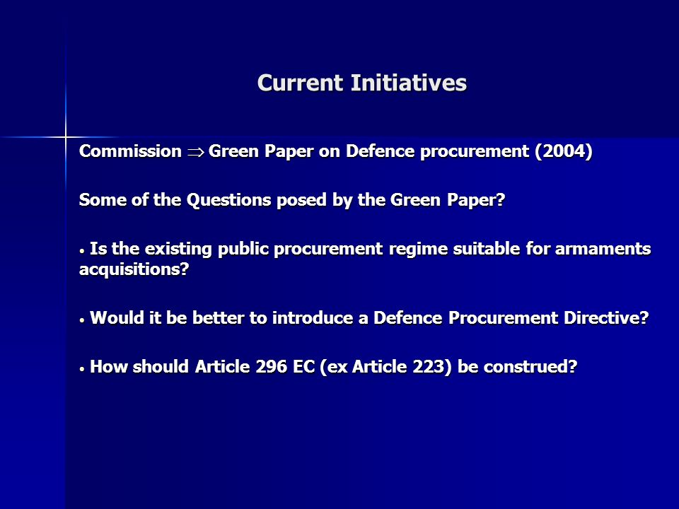 Current Initiatives Commission Green Paper on Defence procurement (2004) Some of the Questions posed by the Green Paper.