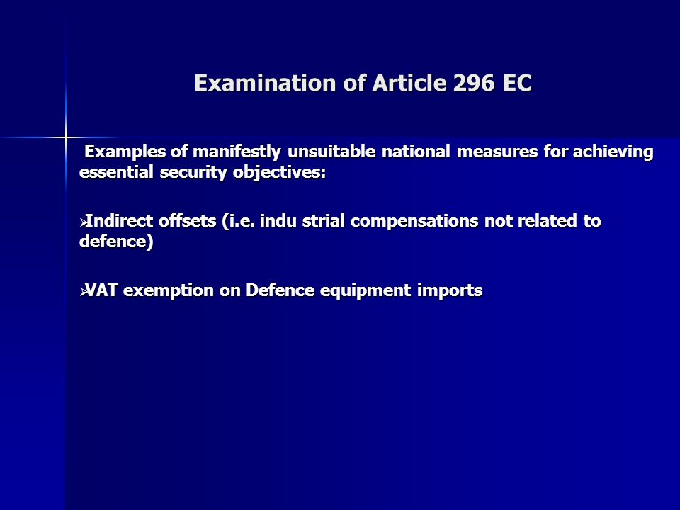Examination of Article 296 EC Examples of manifestly unsuitable national measures for achieving essential security objectives: Examples of manifestly unsuitable national measures for achieving essential security objectives: Indirect offsets (i.e.