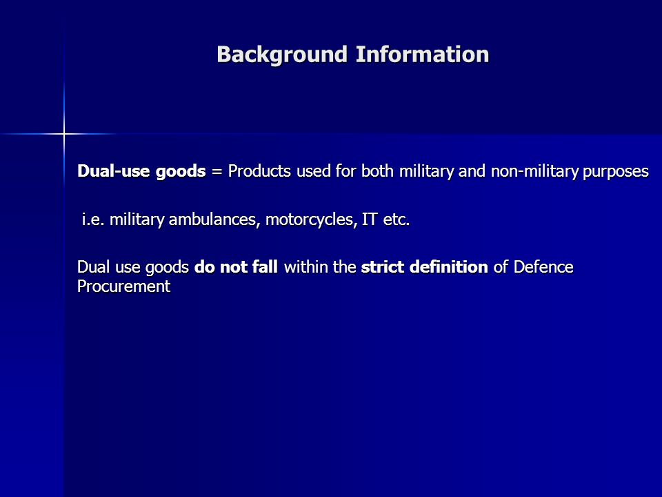 Background Information Dual-use goods = Products used for both military and non-military purposes i.e.