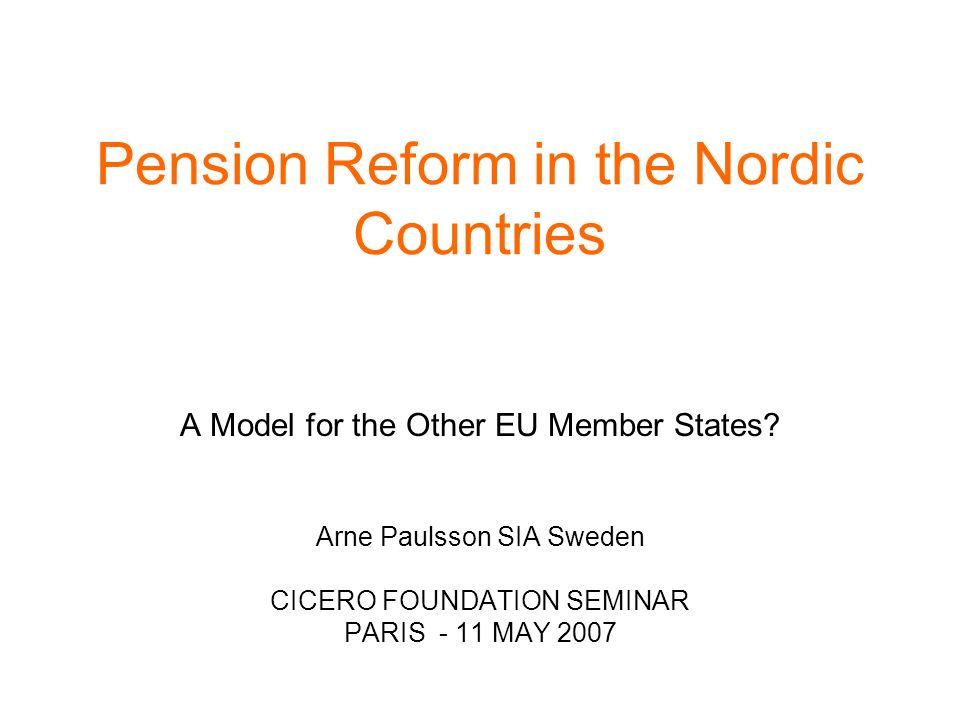 Pension Reform in the Nordic Countries A Model for the Other EU Member States.