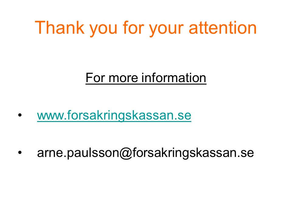Thank you for your attention For more information www.forsakringskassan.se arne.paulsson@forsakringskassan.se