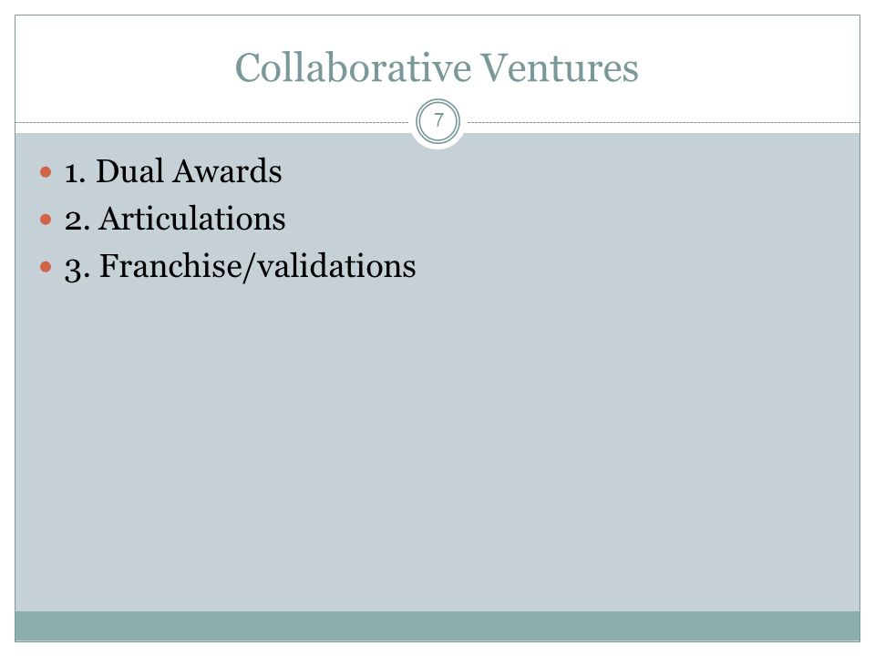 7 Collaborative Ventures 1. Dual Awards 2. Articulations 3. Franchise/validations