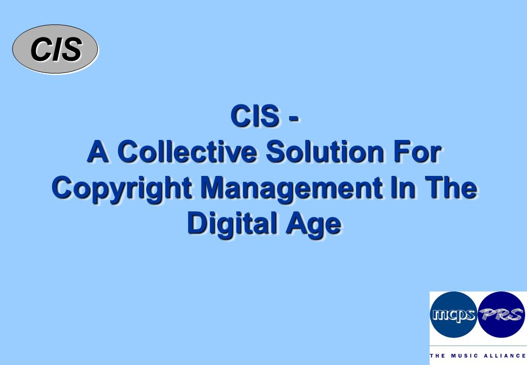 CISCIS CIS - A Collective Solution For Copyright Management In The Digital Age