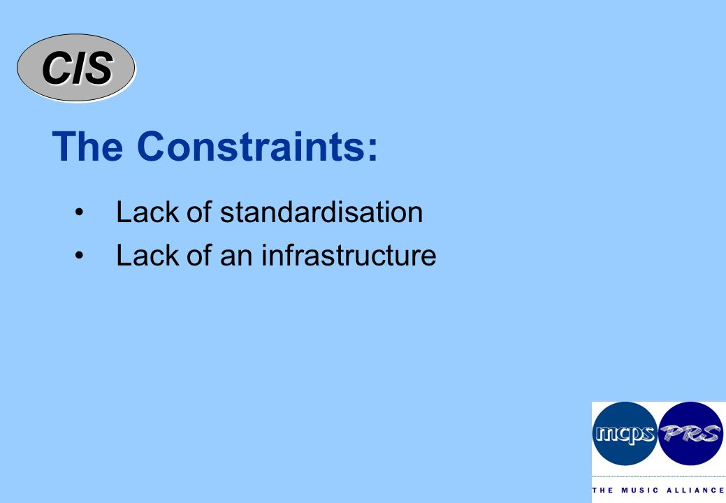 CISCIS The Constraints: Lack of standardisation Lack of an infrastructure
