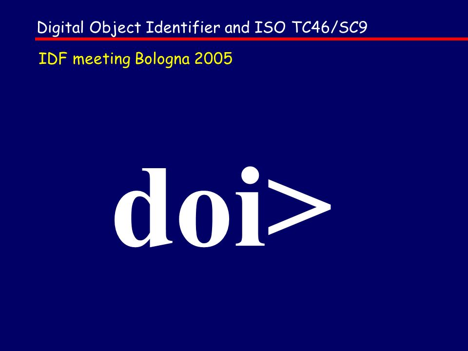 doi> Digital Object Identifier and ISO TC46/SC9 IDF meeting Bologna 2005