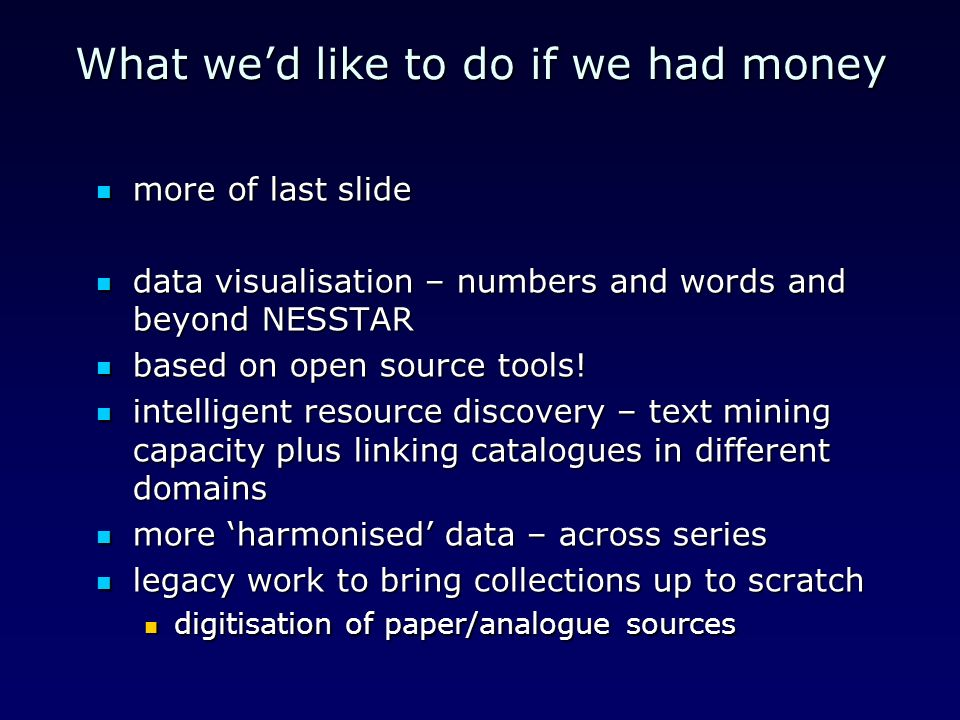 What wed like to do if we had money more of last slide more of last slide data visualisation – numbers and words and beyond NESSTAR data visualisation – numbers and words and beyond NESSTAR based on open source tools.