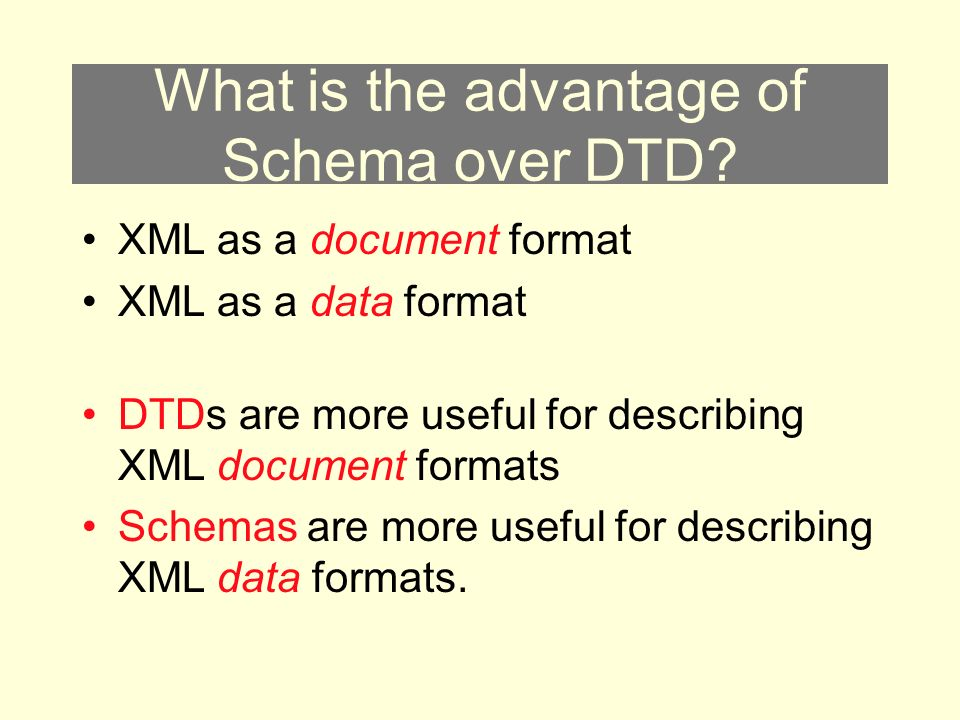 What is the advantage of Schema over DTD.