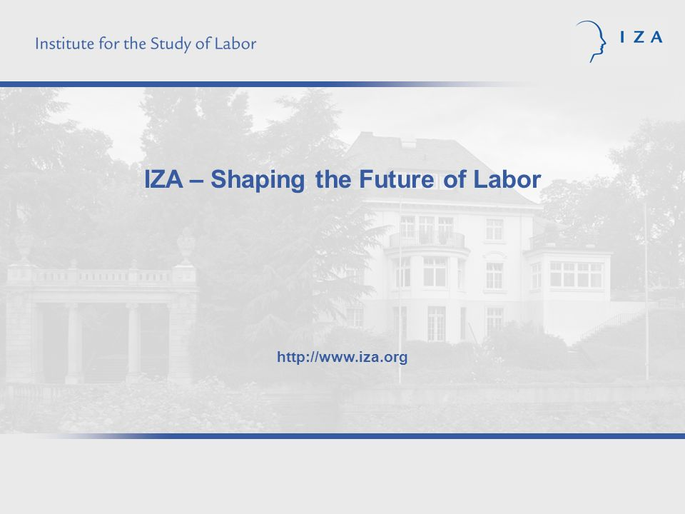 IZA – Shaping the Future of Labor http://www.iza.org
