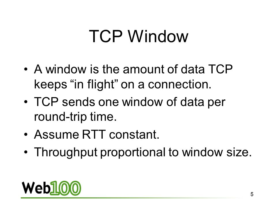 5 TCP Window A window is the amount of data TCP keeps in flight on a connection.