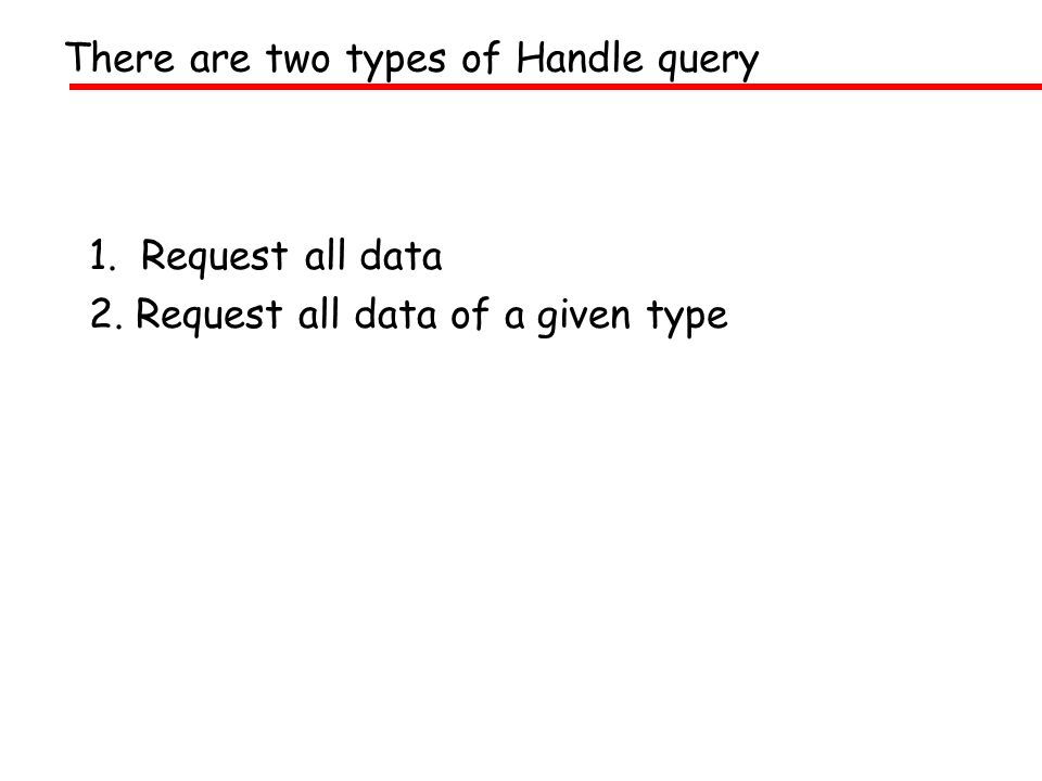 There are two types of Handle query 1. Request all data 2. Request all data of a given type