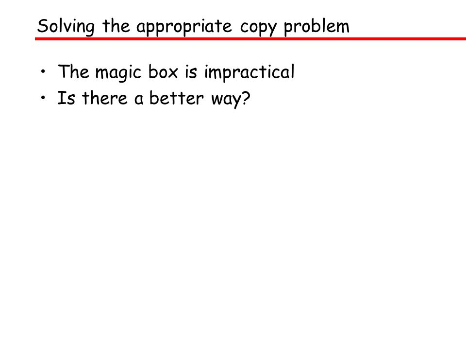 The magic box is impractical Is there a better way Solving the appropriate copy problem