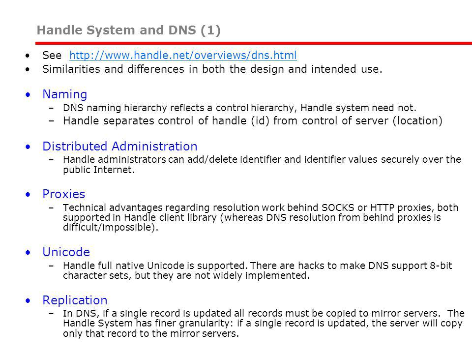 See http://www.handle.net/overviews/dns.htmlhttp://www.handle.net/overviews/dns.html Similarities and differences in both the design and intended use.
