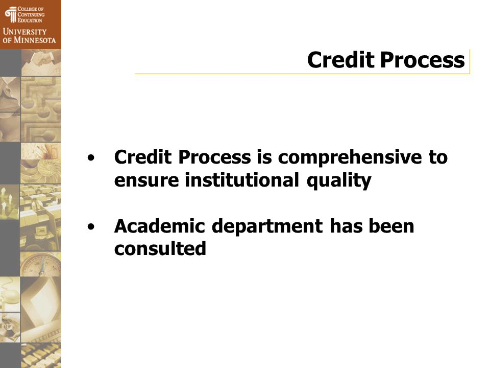 Credit Process Credit Process is comprehensive to ensure institutional quality Academic department has been consulted