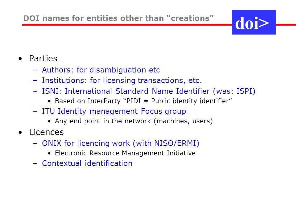 Parties –Authors: for disambiguation etc –Institutions: for licensing transactions, etc.