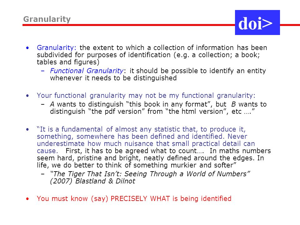 Granularity: the extent to which a collection of information has been subdivided for purposes of identification (e.g.