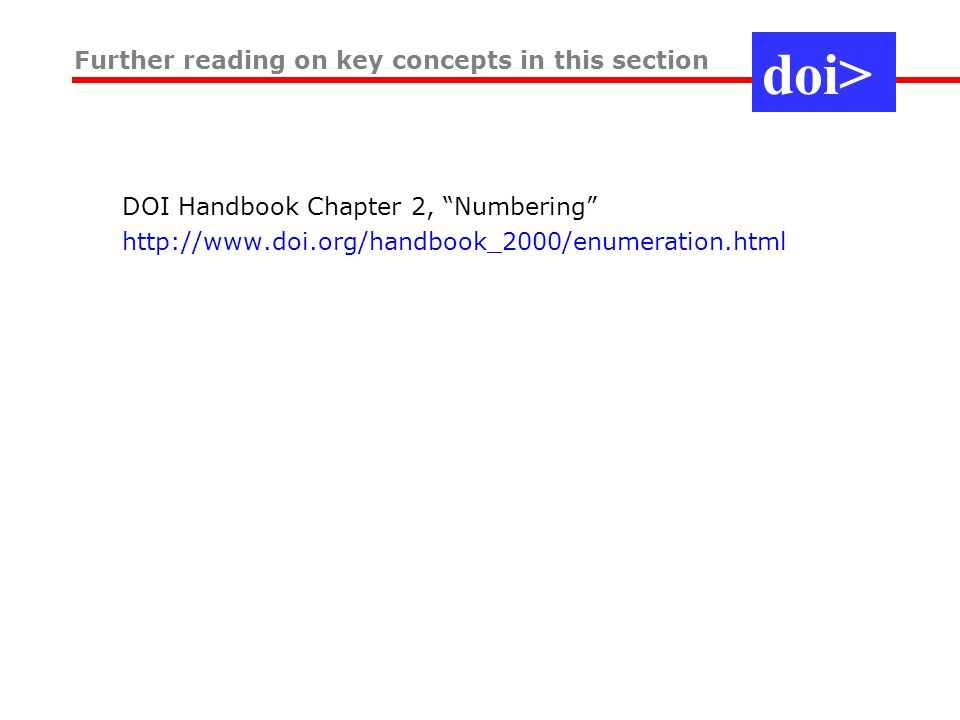 DOI Handbook Chapter 2, Numbering http://www.doi.org/handbook_2000/enumeration.html Further reading on key concepts in this section doi>