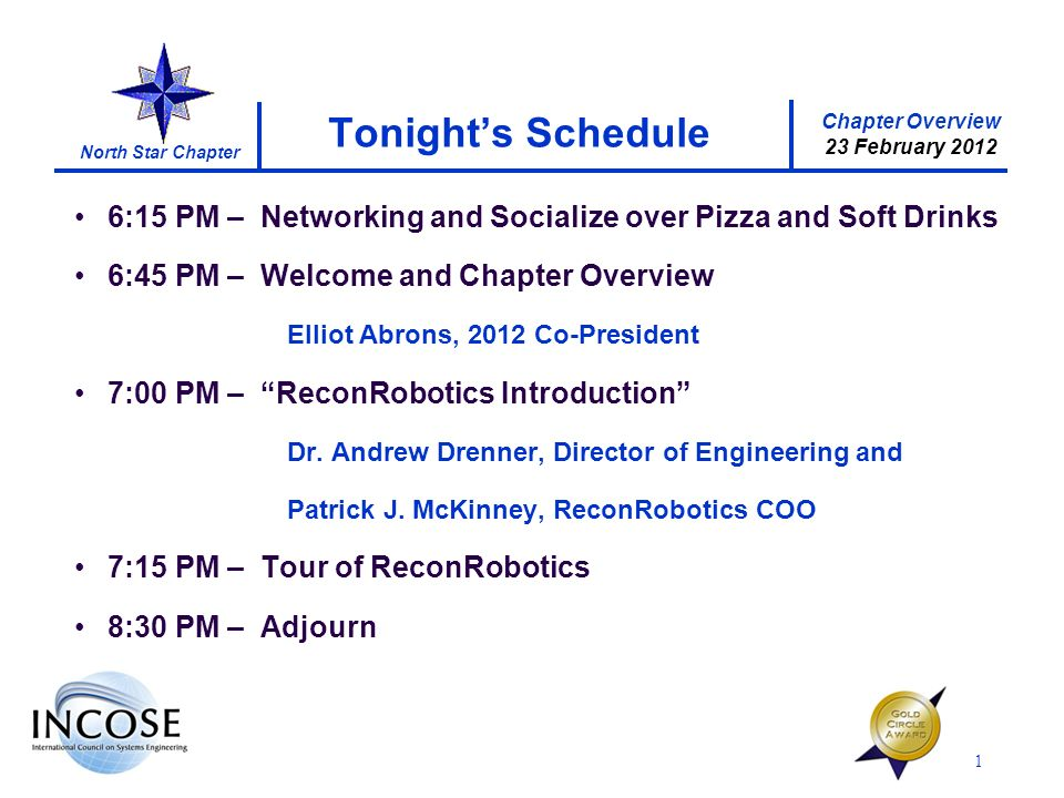 Chapter Overview 23 February 2012 North Star Chapter 1 Tonights Schedule 6:15 PM – Networking and Socialize over Pizza and Soft Drinks 6:45 PM – Welcome and Chapter Overview Elliot Abrons, 2012 Co-President 7:00 PM – ReconRobotics Introduction Dr.