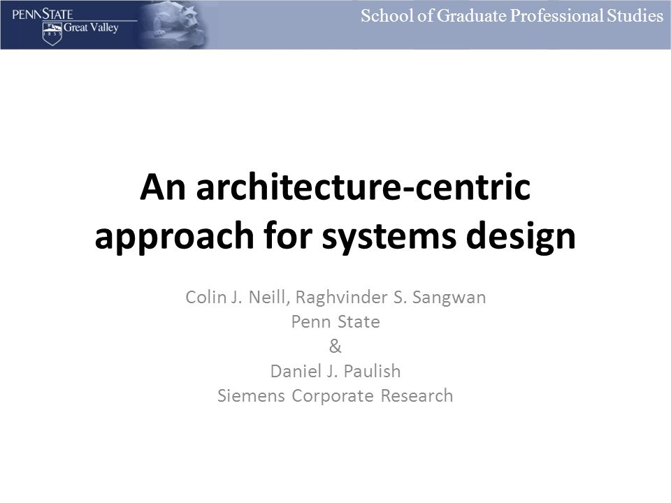 School of Graduate Professional Studies An architecture-centric approach for systems design Colin J.