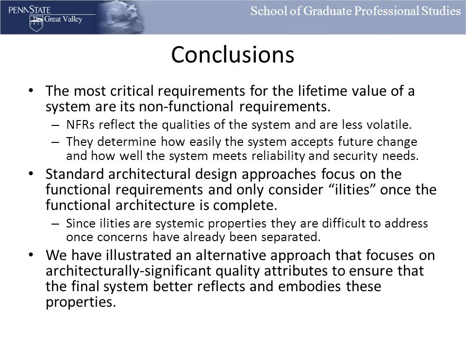 School of Graduate Professional Studies Conclusions The most critical requirements for the lifetime value of a system are its non-functional requirements.