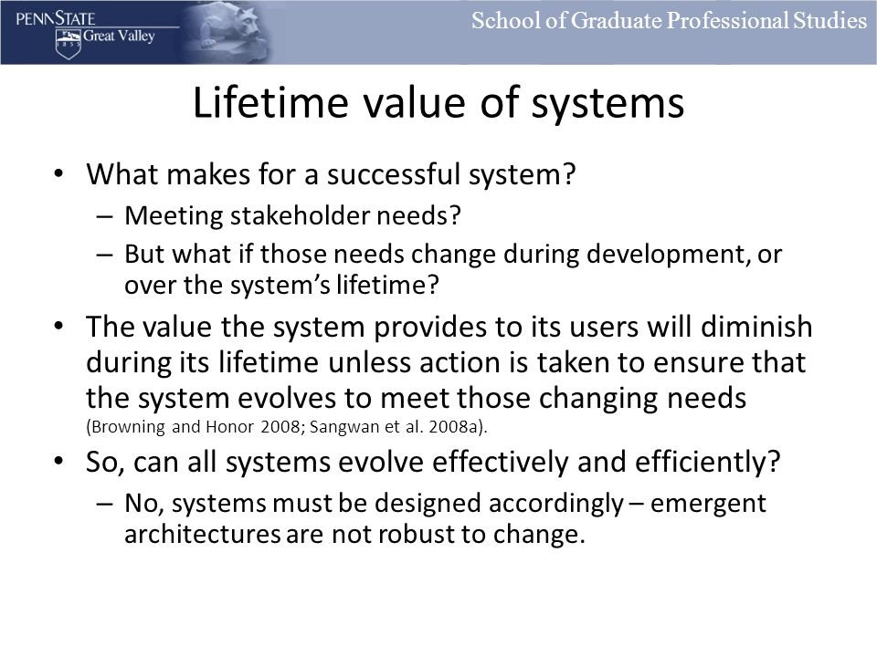 School of Graduate Professional Studies Lifetime value of systems What makes for a successful system.